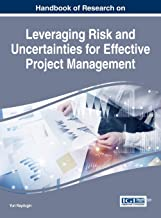 Handbook of Research on Leveraging Risk and Uncertainties for Effective Project Management (Advances in It Personnel and P...