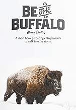 Be the Buffalo: A short book preparing entrepreneurs to walk into the storm
