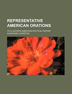 Representative American Orations (Volume 3); To Illustrate American Political History