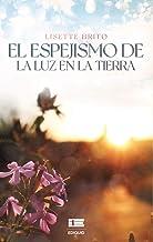 El espejismo de la luz en la tierra (Spanish Edition)