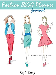 Fashion Blog Planner Journal - Style Blogging: Never run out of things to blog about again. (The Blog That Never Ends)