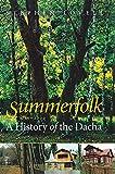 Summerfolk: A History of the Dacha,...