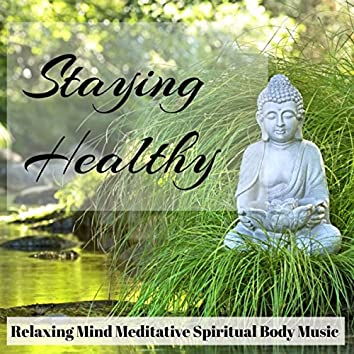 Staying Healthy - Relaxing Mind Meditative Spiritual Body Music with Instrumental New Age and Natural Sounds