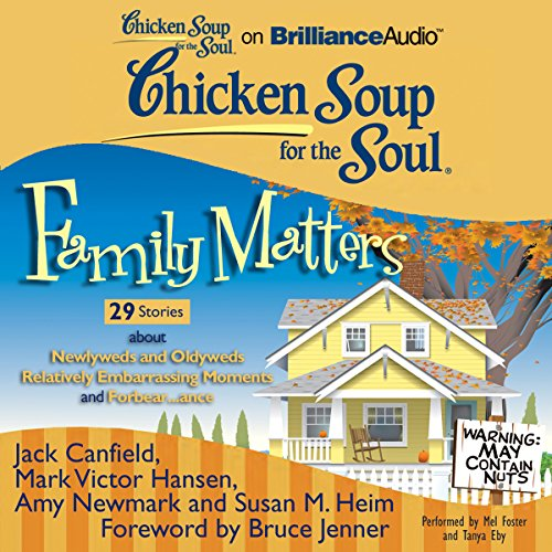 Chicken Soup for the Soul: Family Matters - 29 Stories about Newlyweds and Oldyweds, Relatively Embarrassing Moments, and Forbear...ance audiobook cover art