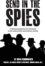 Send in the Spies: Biblical counseling for Christians who are in law enforcement and military careers. Is it ethical for Christian police officers and ... criminals and enemy combatants? The