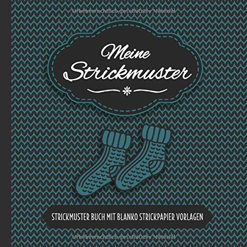 Meine Strickmuster - Strickmuster Buch Mit Blanko Strickpapier Vorlagen: Strickmusterheft mit über 100 Seiten zum Stricken als Vorlage - Strickbuch für Muster und Strickvorlagen