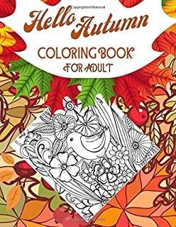 Hello Autumn Coloring Book For Adult: Beautiful autumn-themed coloring pages featuring bunches of flowers, birds, flourish mandalas, pumpkins, leaves, ... will give you a stress-free fun for hours.