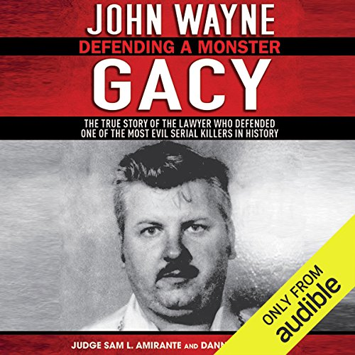 John Wayne Gacy: Defending a Monster                   By:                                                                                                                                 Sam L. Amirante,                                                                                        Danny Broderick                               Narrated by:                                                                                                                                 Robin Bloodworth                      Length: 14 hrs and 13 mins     72 ratings     Overall 4.2