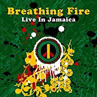 Breathing Fire-Live in Jamaica