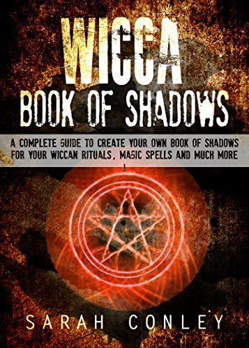 WICCA: Wicca Book Of Shadows, A Complete Guide To Create Your Own Book Of Shadows For Your Wiccan Rituals, Magic Spells And Much More ! -wicca, wicca books, ... wiccan spells book - (English Edition)