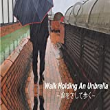 Walk Holding An Unbrella