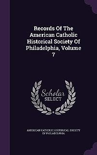 Records of the American Catholic Historical Society of Philadelphia, Volume 7