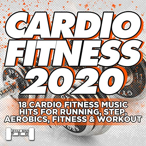 Cardiofitness 2020 - 18 Cardio Fitness Music Hits For Running, Aerobics, Step, Fitness & Workout.