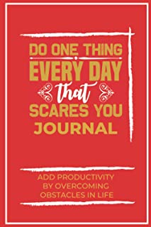 Do One Thing Everyday That Scares You Journal: Add Productivity- By Overcoming Obstacles In Life II Dark Red Cover (Inspir...