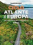 CicloAtlante d'Europa. I 350 itinerari più belli consigliati da Strava