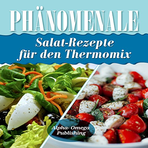 Phänomenale Salat-Rezepte für den Thermomix [Phenomenal Salad Recipes for Thermomix] Titelbild