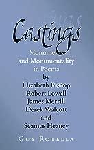 Castings: Monuments and Monumentality in Poems by Elizabeth Bishop, Robert Lowell, James Merrill, Derek Walcott, and Seamus Heaney