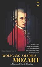 WOLFGANG AMADEUS MOZART: The Greatest Pure Musician the World Has Ever Known (Great Biographies)