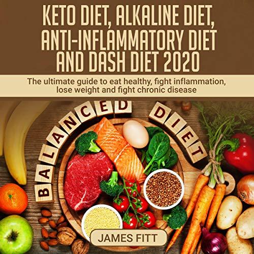 Keto Diet, Alkaline Diet, Anti-Inflammatory Diet and Dash Diet 2020 cover art