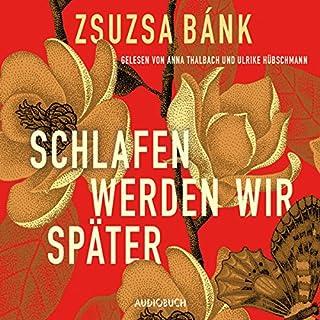Schlafen werden wir später                   Autor:                                                                                                                                 Zsuzsa Bánk                               Sprecher:                                                                                                                                 Anna Thalbach,                                                                                        Ulrike Hübschmann                      Spieldauer: 7 Std. und 44 Min.     87 Bewertungen     Gesamt 3,9