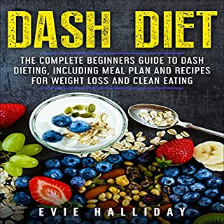 DASH Diet     The Complete Beginners Guide to DASH Dieting, Including Meal Plan and Recipes for Weight Loss and Clean Eating              By:                                                                                                                                 Evie Halliday                               Narrated by:                                                                                                                                 Kim Somers                      Length: 1 hr and 8 mins     Not rated yet     Overall 0.0