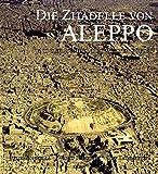 Die Zitadelle von Aleppo und der Tempel des Wettergottes: Neue Forschungen und Entdeckungen