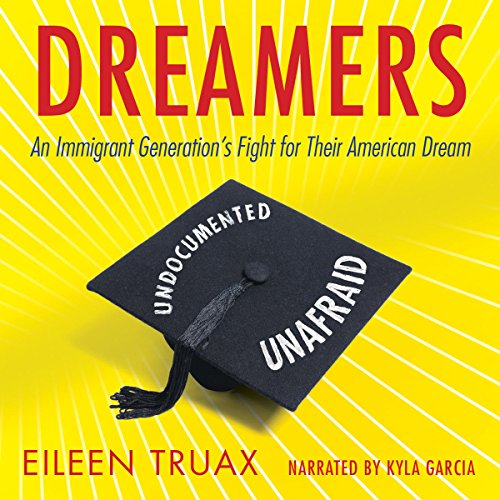 Dreamers     An Immigrant Generation's Fight for Their American Dream              By:                                                                                                                                 Eileen Truax                               Narrated by:                                                                                                                                 Kyla Garcia                      Length: 7 hrs and 40 mins     11 ratings     Overall 4.6