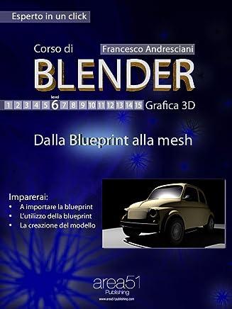 Corso di Blender. Livello 6 (Esperto in un click)