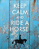 Keep Calm and Ride A Horse Wall Decor Art Print on a distressed blue painted wood background - 8x10 unframed horse-themed print - great gift for equestrians and horse enthusiasts