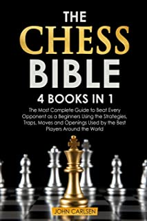 The Chess Bible: 4 Books in 1: The Most Complete Guide to Beat Every Opponent as a Beginners Using the Strategies, Traps, ...