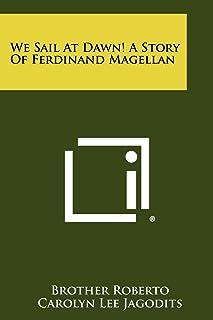 We Sail At Dawn! A Story Of Ferdinand Magellan