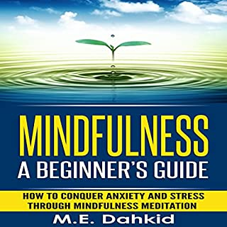 Mindfulness: A Beginner's Guide: How to Conquer Anxiety and Stress through Mindfulness Meditation cover art