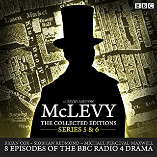 McLevy, The Collected Editions: Series 5 & 6                   By:                                                                                                                                 David Ashton                               Narrated by:                                                                                                                                 Brian Cox,                                                                                        Siobhan Redmond,                                                                                        full cast                      Length: 5 hrs and 45 mins     158 ratings     Overall 4.9