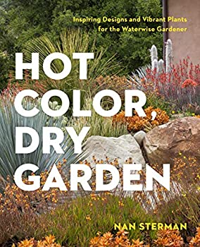 Hot Color Dry Garden  Inspiring Designs and Vibrant Plants for the Waterwise Gardener