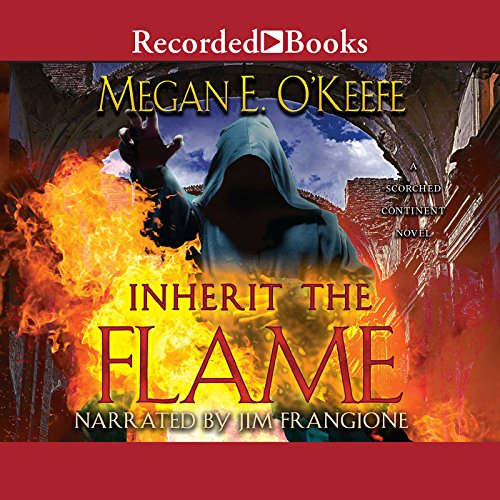 Inherit the Flame     Scorched Continent, Book 3              By:                                                                                                                                 Megan E. O'Keefe                               Narrated by:                                                                                                                                 Jim Frangione                      Length: 13 hrs and 5 mins     4 ratings     Overall 4.3