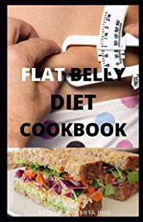 Flat Belly Diet Cookbook: Comprehensive Guide and Cookbook on How to Loss Your Big Belly with Healthy Recipes for Meal Plan