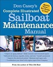 Don Casey's Complete Illustrated Sailboat Maintenance Manual: Including Inspecting the Aging Sailboat, Sailboat Hull and Deck Repair, Sailboat Refinishing, Sailbo