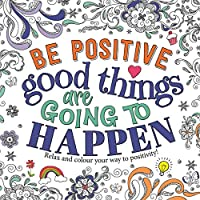 Be Positive: Good Things are Going to Happen (Trend Colouring)