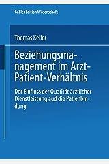 Beziehungsmanagement Im Arzt-Patient-Verhaltnis: Der Einfluss Der Qualitat Arztlicher Dienstleistung Auf Die Patientenbindung Paperback