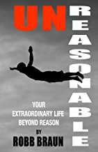 Unreasonable: Your Extraordinary Life Beyond Reason