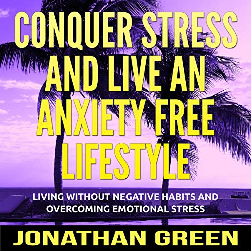 Conquer Stress and Live an Anxiety Free Lifestyle Titelbild