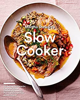 Martha Stewart's Slow Cooker: 110 Recipes for Flavorful, Foolproof Dishes (Including Desserts!), Plus Test-Kitchen Tips and Strategies: A Cookbook by [Editors of Martha Stewart Living]