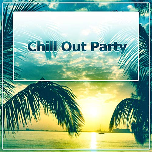 Chill Out Party - Sunset Chill Out, Balearic Lounge, Shisha Lounge, Sunny Music