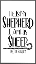 He Is My Shepherd I Am His Sheep