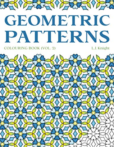 Geometric Patterns Colouring Book (Volume 2): 50 Fun Repeating Pattern Designs for Creative Stress Relief (LJK Colouring Books)