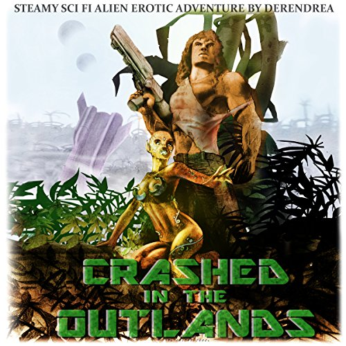 Crashed in the Outlands     Sci-Fi Alien Erotic Adventure              Written by:                                                                                                                                 Derendrea                               Narrated by:                                                                                                                                 Audrey Lusk                      Length: 4 hrs and 26 mins     Not rated yet     Overall 0.0