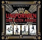 Uniformen der alten Armee: Das Waldorf-Astoria Album / Heer, Marine und Schutztruppen des Kaiserreichs