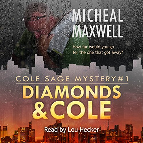 Diamonds and Cole     Cole Sage Mystery, Book 1              By:                                                                                                                                 Micheal Maxwell                               Narrated by:                                                                                                                                 Lou Hecker                      Length: 7 hrs and 53 mins     84 ratings     Overall 4.3
