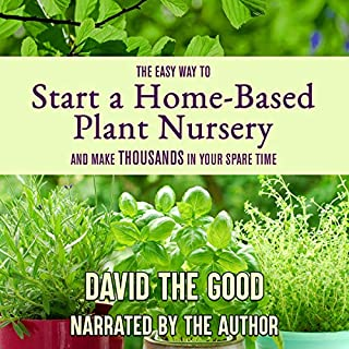 The Easy Way to Start a Home-Based Plant Nursery and Make Thousands in Your Spare Time audiobook cover art