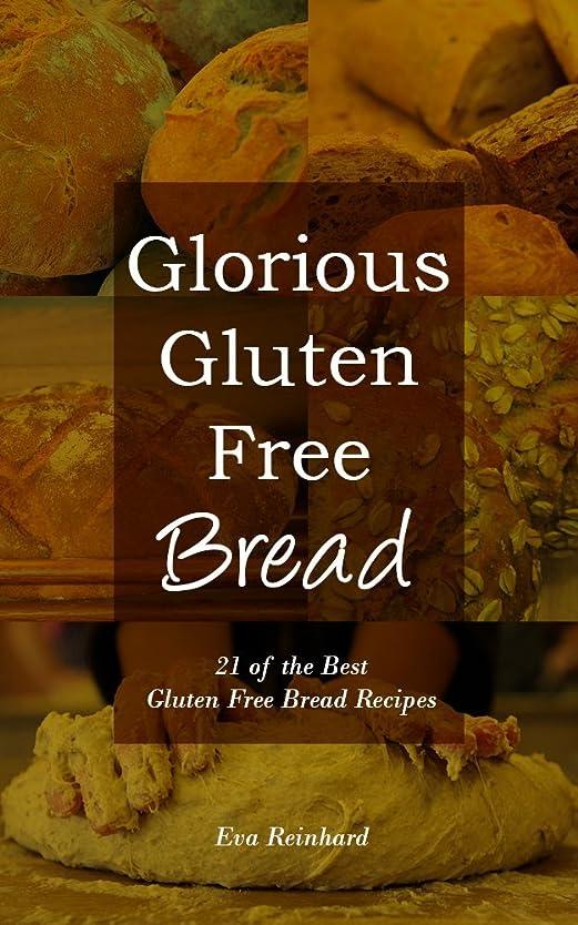 Glorious Gluten Free Bread: 21 of the Best Gluten Free Bread Recipes (Celiac Disease, Grain Free Bread, Loafs, Baking) (English Edition)